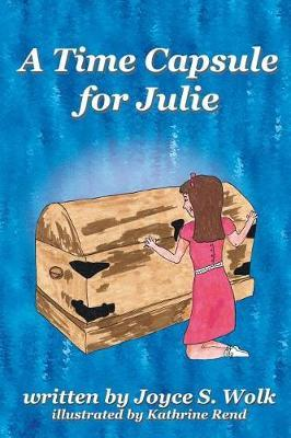 A Time Capsule for Julie by Joyce S Wolk