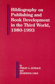Bibliography on Publishing and Book Development in the Third World, 1980-1993 by Philip G Altbach