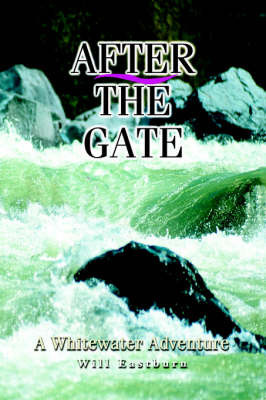 After the Gate: A Whitewater Adventure by Bill Eastburn