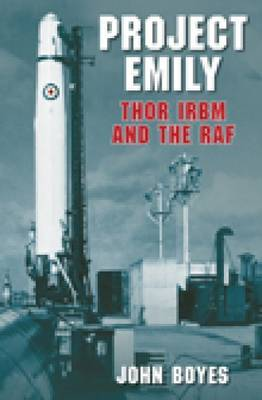 Project Emily: Thor IRBM and the RAF by John Boyes image