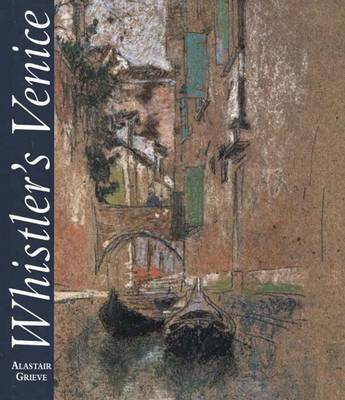 Whistler's Venice by Alastair Grieve
