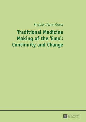 Traditional Medicine Making of the 'Emu': Continuity and Change by Kingsley I. Owete