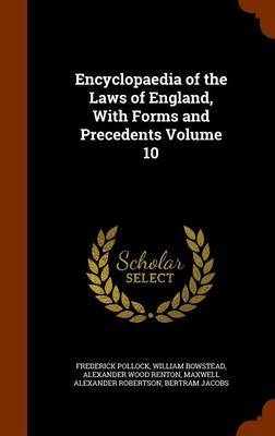 Encyclopaedia of the Laws of England, with Forms and Precedents Volume 10 by Frederick Pollock
