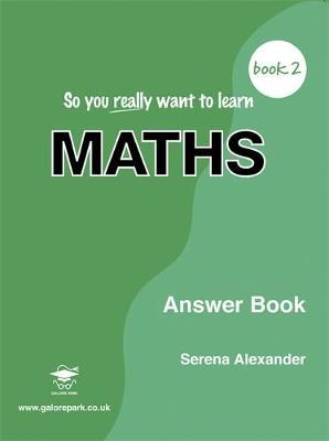 So You Really Want to Learn Maths Book 2 Answer Book by Serena Alexander image