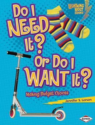 Do I Need It? or Do I Want It? by Jennifer S Larson