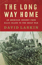 The Long Way Home: An American Journey from Ellis Island to the Great War by David Laskin image