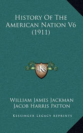 History of the American Nation V6 (1911) by Jacob Harris Patton