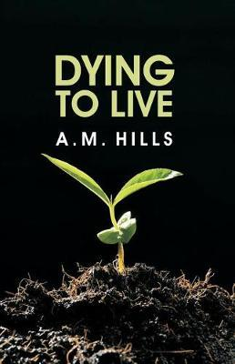Dying to Live by A.M. Hills