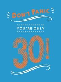 Don't Panic, You're Only 30! by Summersdale