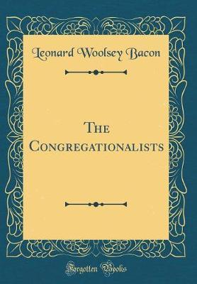 The Congregationalists (Classic Reprint) by Leonard Woolsey Bacon image
