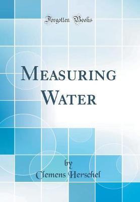 Measuring Water (Classic Reprint) by Clemens Herschel
