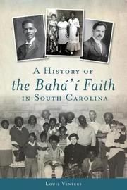A History of the Baha'i Faith in South Carolina by Louis Venters