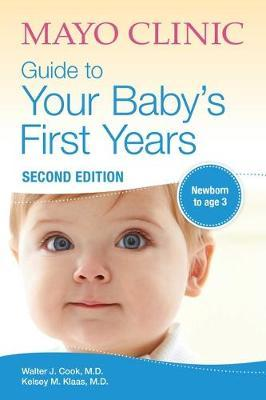 Mayo Clinic Guide to Your Baby's First Years by Walter Cook