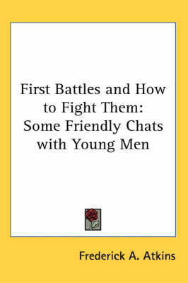 First Battles and How to Fight Them: Some Friendly Chats with Young Men by Frederick A. Atkins image