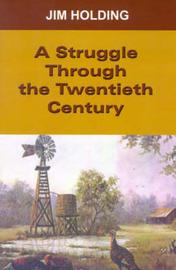 A Struggle Through the Twentieth Century by Jim Holding