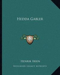 Hedda Gabler by Henrik Johan Ibsen