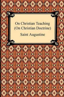 On Christian Teaching (on Christian Doctrine) by Saint Augustine
