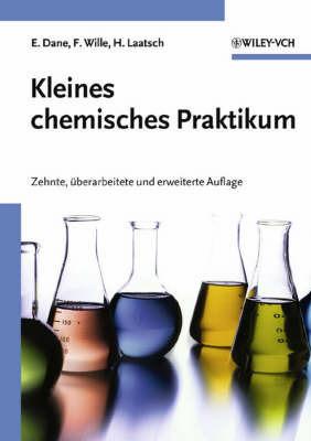 Kleines Chemisches Praktikum: 10 Uberarb,U, Erw, Aufl. by Elisabeth Dane
