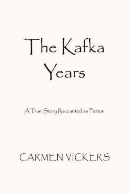 The Kafka Years by Carmen Vickers