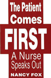 Patient Comes First: A Nurse Speaks Out by Nancy Fox image
