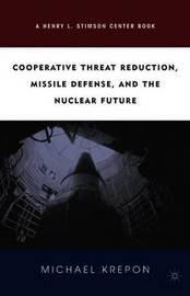 Cooperative Threat Reduction, Missile Defense and the Nuclear Future by Michael Krepon