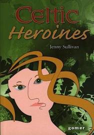 Celtic Heroines by Jenny Sullivan image