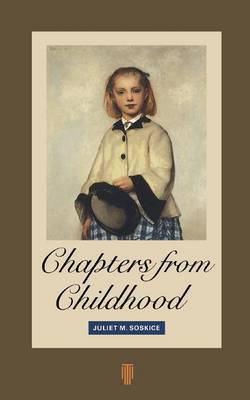 Chapters From Childhood by Juliet M. Soskice