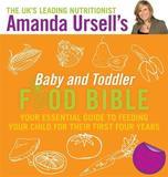 Amanda Ursell's Baby and Toddler Food Bible by Amanda Ursell