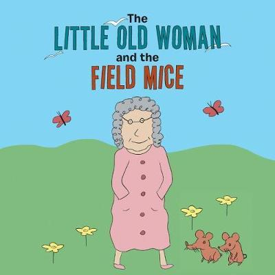 The Little Old Woman and the Field Mice by Doreen Haggerty