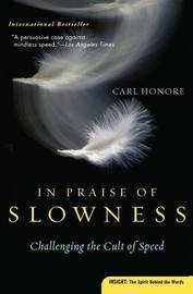 In Praise of Slowness: Challenging the Cult of Speed by Carl Honore