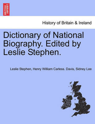 Dictionary of National Biography. Edited by Leslie Stephen. by Leslie Stephen