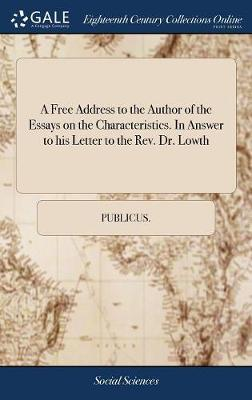 A Free Address to the Author of the Essays on the Characteristics. in Answer to His Letter to the Rev. Dr. Lowth by Publicus