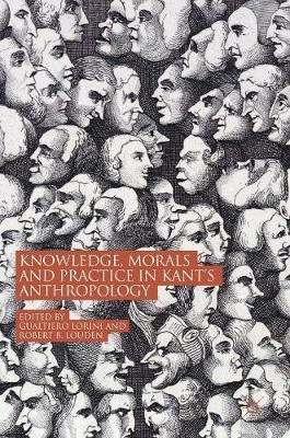 Knowledge, Morals and Practice in Kant's Anthropology