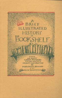 Brief Illustrated History of the Bookshelf: With an Essay Which Pertains to the Subject by Marshall Brooks