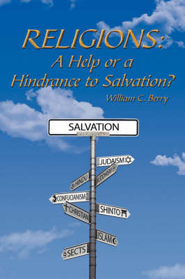 Religions: A Help or a Hindrance to Salvation? by William C. Berry