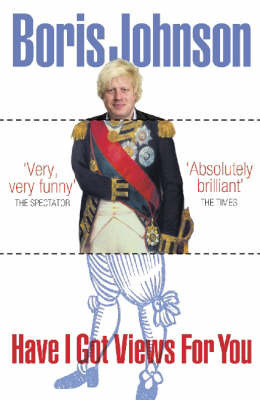Have I Got Views for You by Boris Johnson