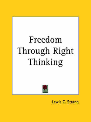 Freedom Through Right Thinking (1924) by Lewis C. Strang