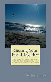 Getting Your Head Together: Getting on with Getting Over It: A Series of Guides to Help You (and Your Kids) Recover from Separation, Divorce or Bereavement by Dr Julie Leoni image