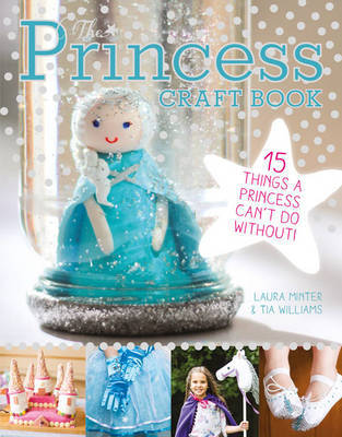 The Princess Craft Book: 15 Things a Princess Can't Do Without! by Laura Minter