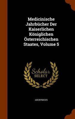 Medicinische Jahrbucher Der Kaiserlichen Koniglichen Osterreichischen Staates, Volume 5 by * Anonymous