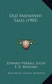 Old Fashioned Tales (1905) by Edward Verrall Lucas
