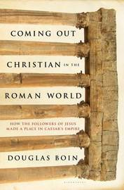 Coming Out Christian in the Roman World by Douglas Ryan Boin