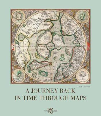 A Journey Back in Time Through Maps by Kevin J Brown image