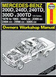 Mercedes-Benz 200D, 240D, 240TD, 300D and 300TD (123 Series) 1976-85 Owner's Workshop Manual by J.H. Haynes