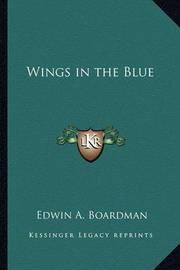 Wings in the Blue by Edwin A. Boardman