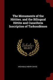 The Monuments of the Hittites. and the Bilingual Hittite and Cuneiform Inscription of Tarkondemos by Archibald Henry Sayce image
