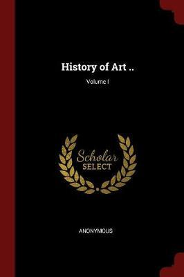 History of Art ..; Volume I by * Anonymous