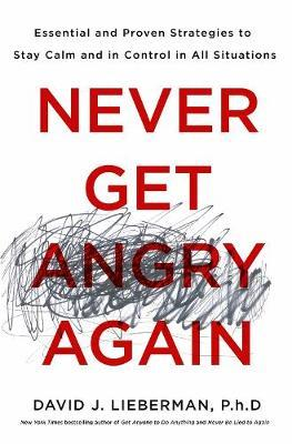Never Get Angry Again by David J. Lieberman image
