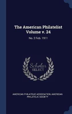 The American Philatelist Volume V. 24 by American Philatelic Association