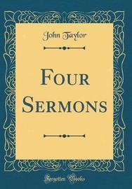 Four Sermons (Classic Reprint) by John Taylor image